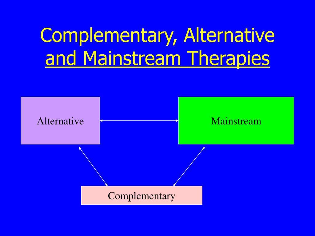 Complementary, Alternative