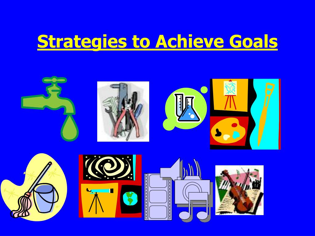 Strategies to Achieve Goals