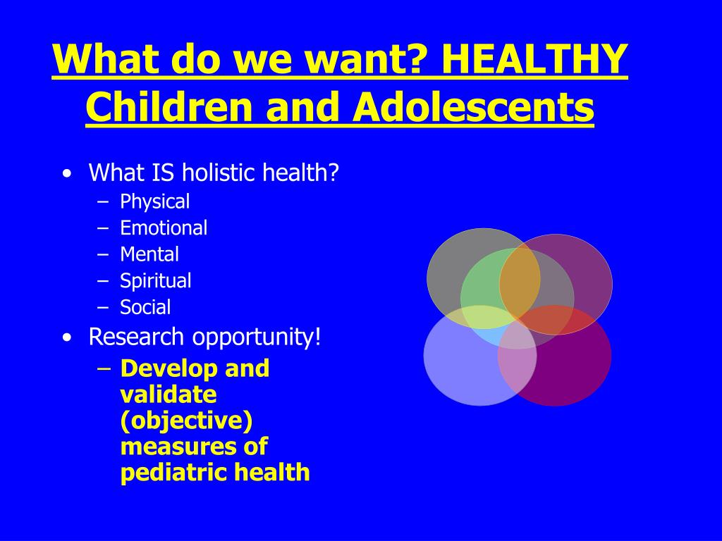 What do we want? HEALTHY Children and Adolescents