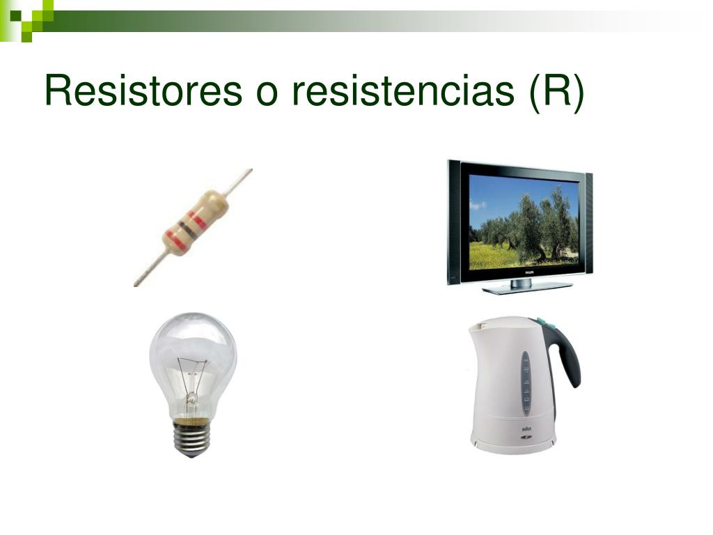Resistores o resistencias (R)