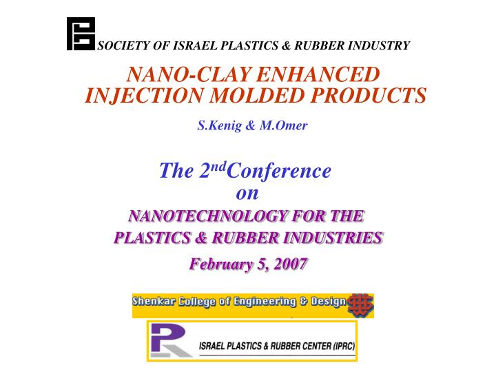 Nano clay enhanced injection molded products s kenig m omer