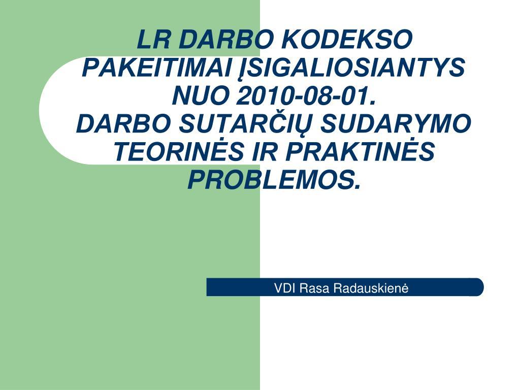 LR DARBO KODEKSO PAKEITIMAI ĮSIGALIOSIANTYS NUO 2010-08-01.