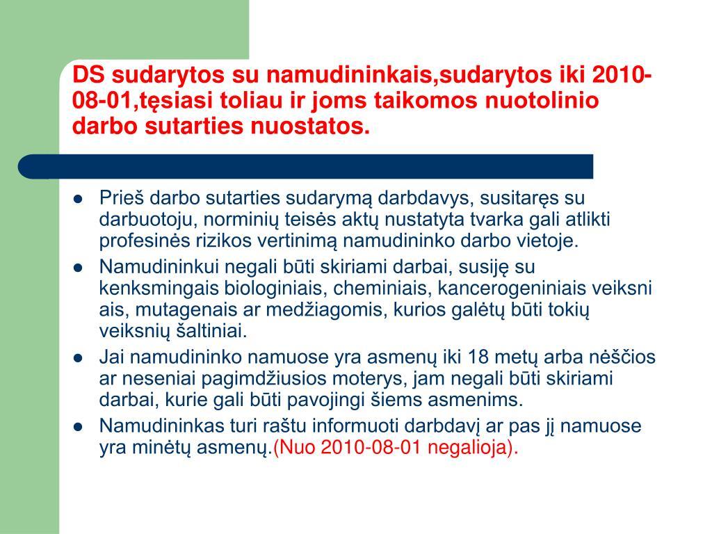 DS sudarytos su namudininkais,sudarytos iki 2010-08-01,tęsiasi toliau ir joms taikomos nuotolinio darbo sutarties nuostatos.