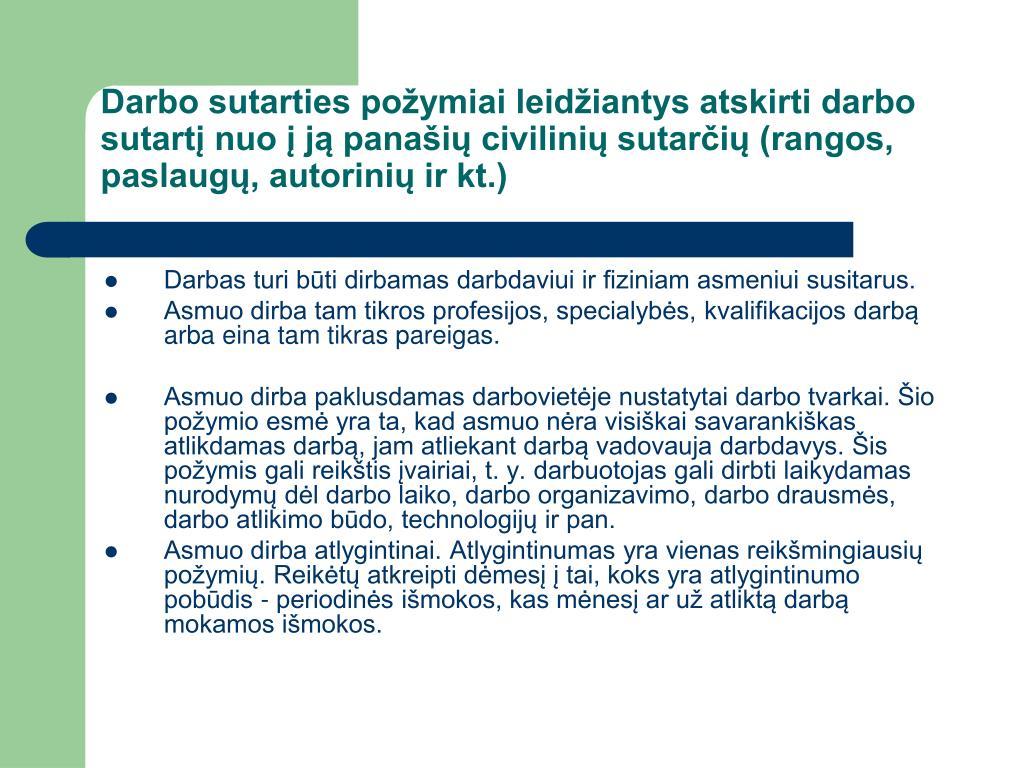 Darbo sutarties požymiai leidžiantys atskirti darbo sutartį nuo į ją panašių civilinių sutarčių (rangos, paslaugų, autorinių ir kt.)