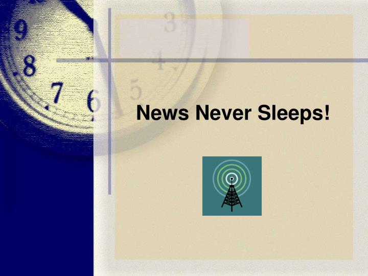 News Never Sleeps!