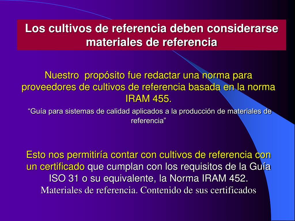 Nuestro  propósito fue redactar una norma para proveedores de cultivos de referencia basada en la norma IRAM 455.