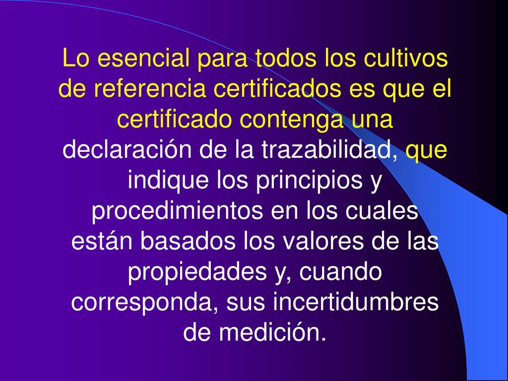 Lo esencial para todos los cultivos de referencia certificados es que el certificado contenga una