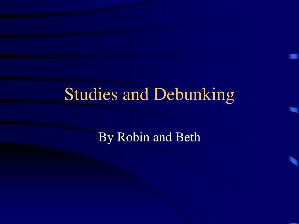 Studies and Debunking