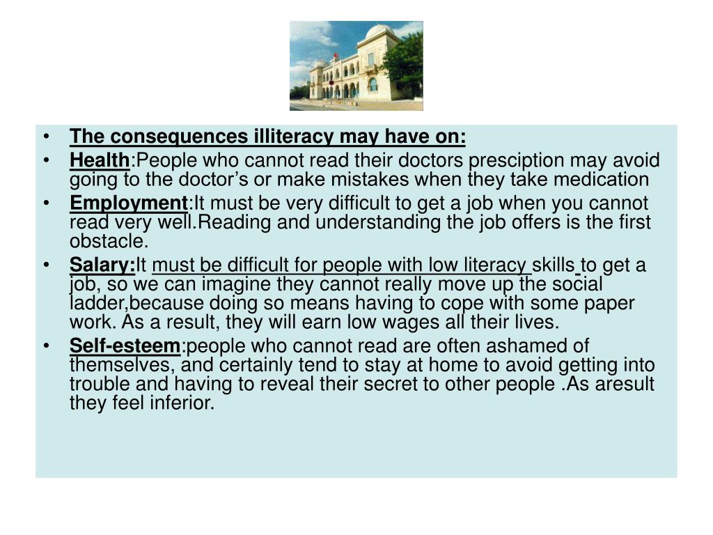 The consequences illiteracy may have on: