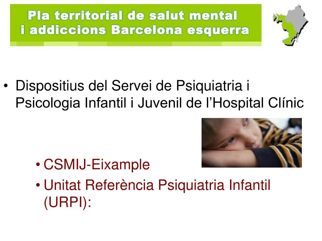 Dispositius del Servei de Psiquiatria i Psicologia Infantil i Juvenil de l'Hospital Clínic