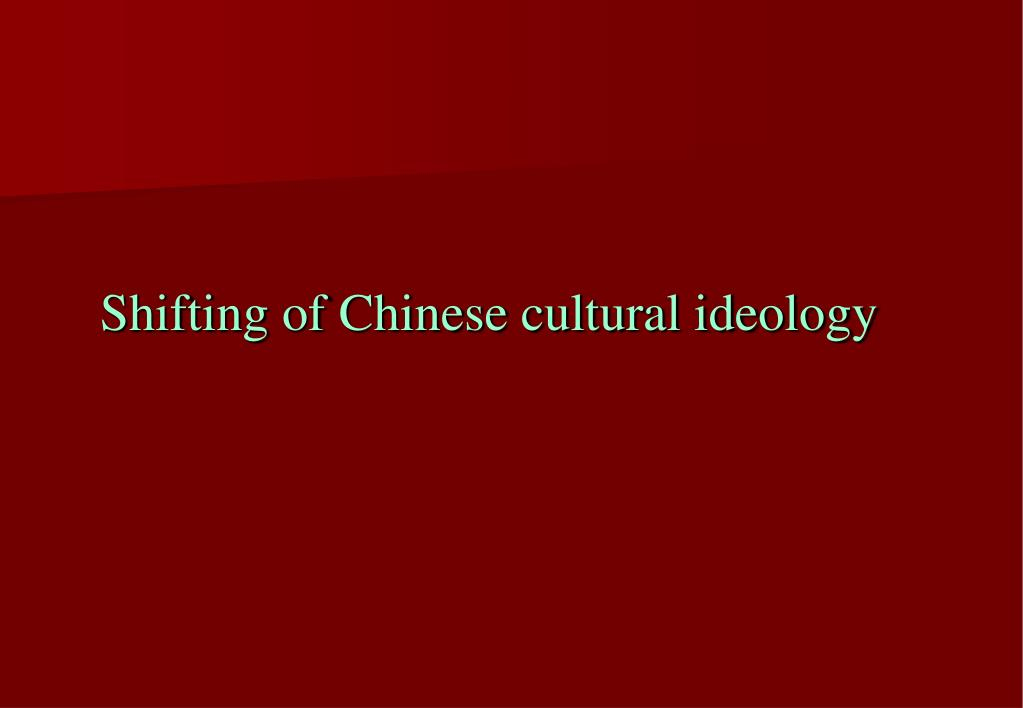 Shifting of Chinese cultural ideology