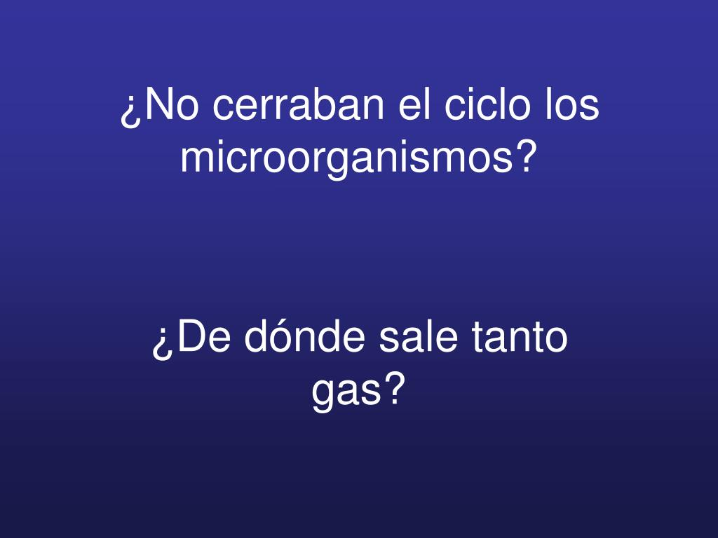 ¿No cerraban el ciclo los microorganismos?