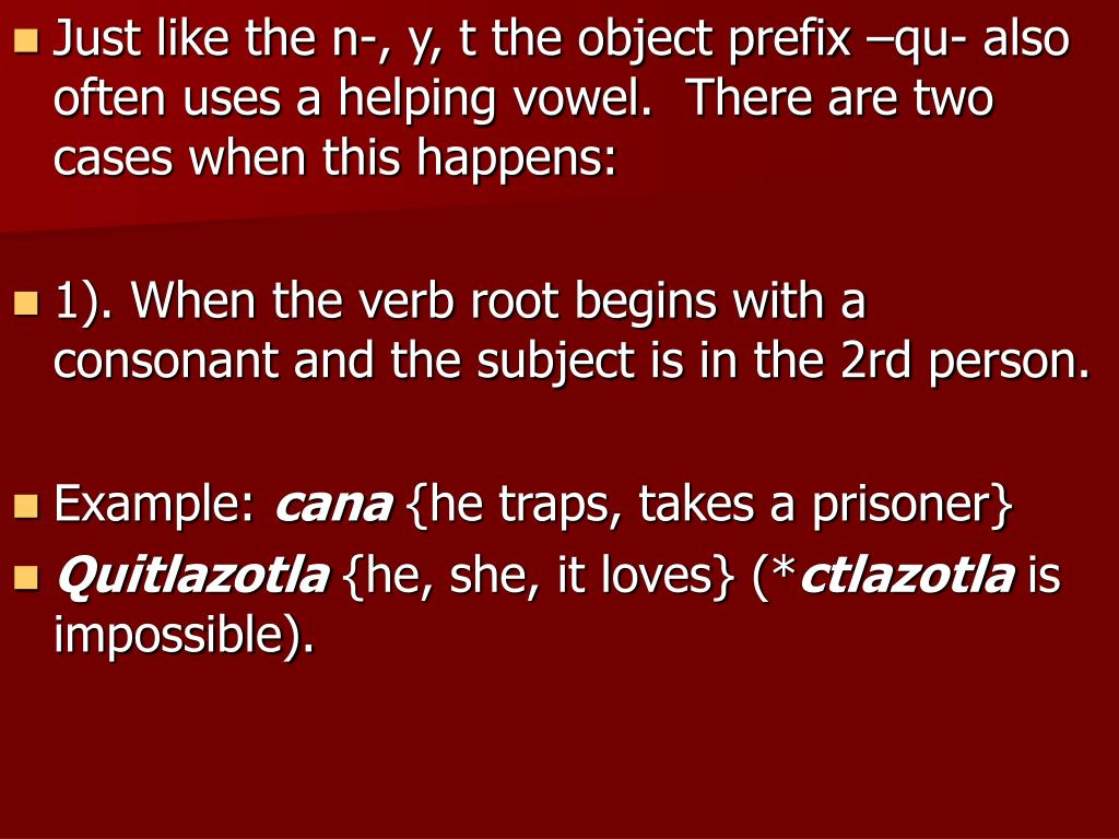 Just like the n-, y, t the object prefix –qu- also often uses a helping vowel.  There are two cases when this happens: