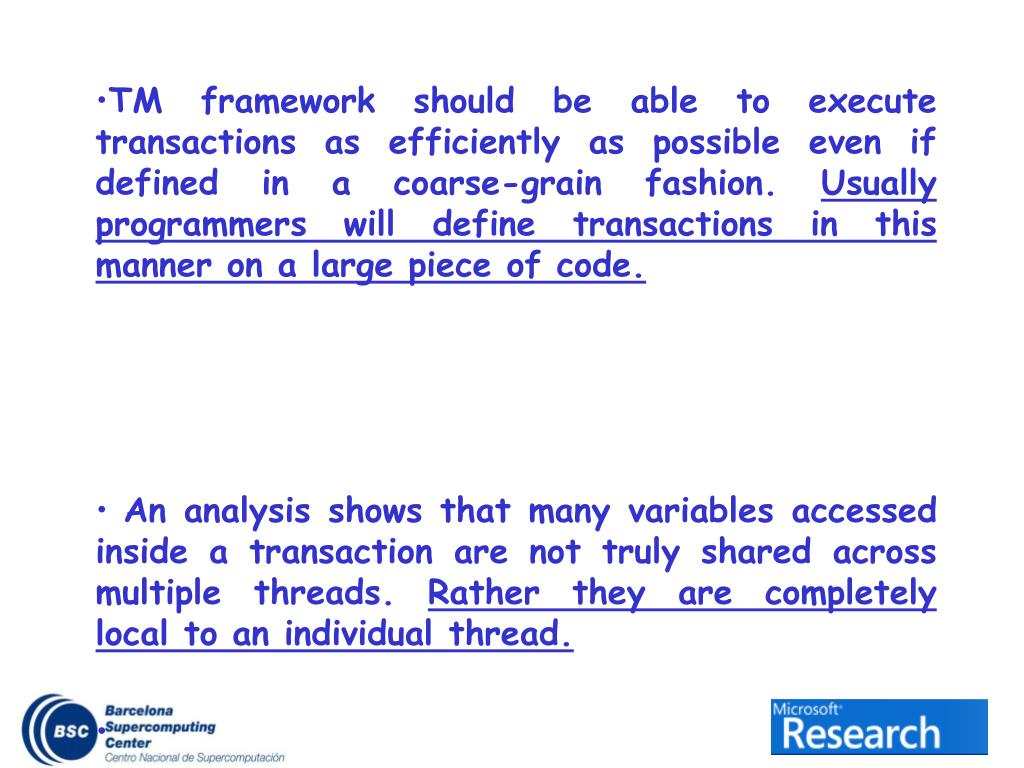 TM framework should be able to execute transactions as efficiently as possible even if defined in a coarse-grain fashion.