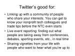 twitter s good for