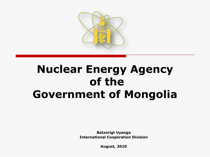 Nuclear energy agency of the government of mongolia l.jpg