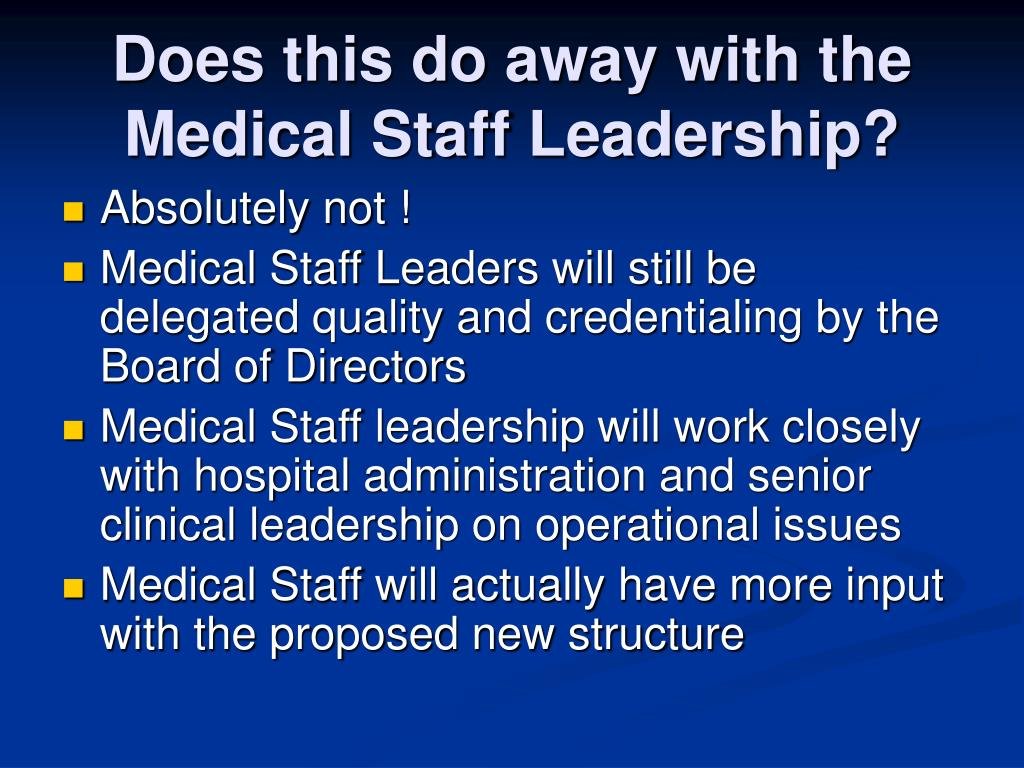 Does this do away with the Medical Staff Leadership?