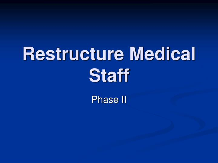 Restructure medical staff l.jpg