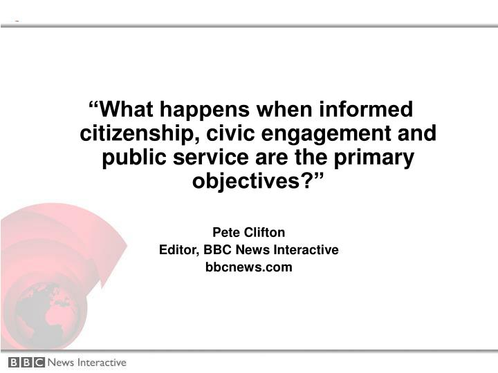 """What happens when informed citizenship, civic engagement and public service are the primary objec..."