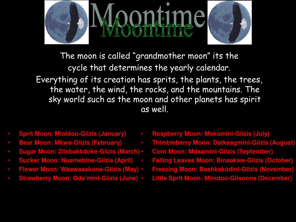 "The moon is called ""grandmother moon"" its the"