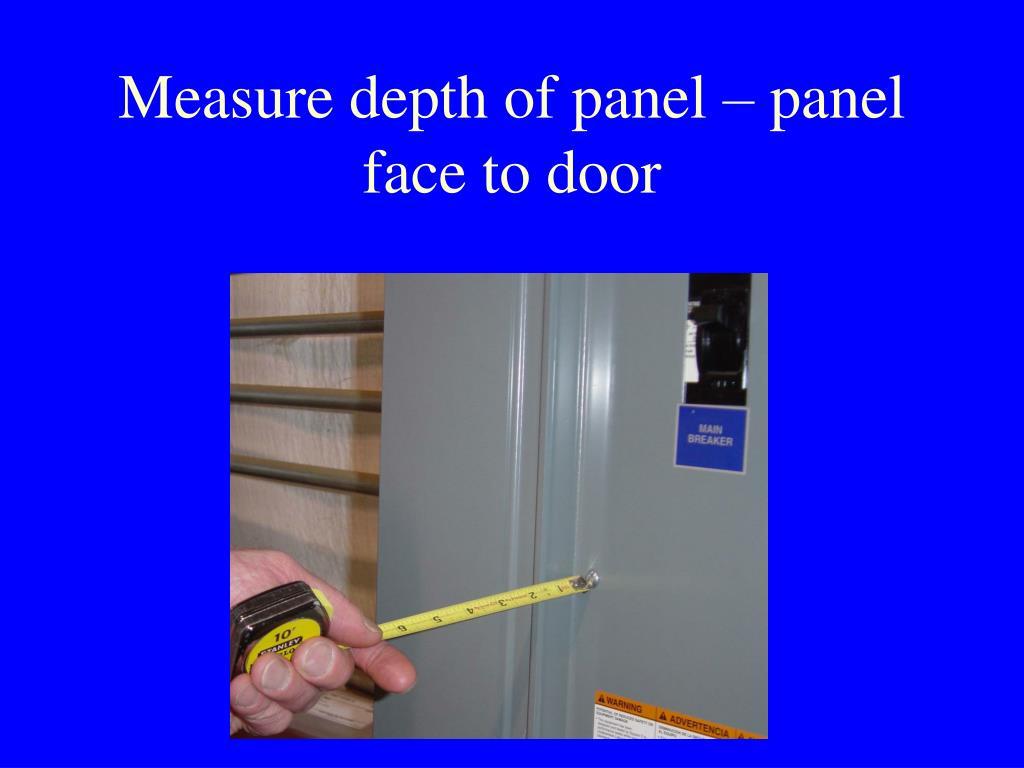 Measure depth of panel – panel face to door