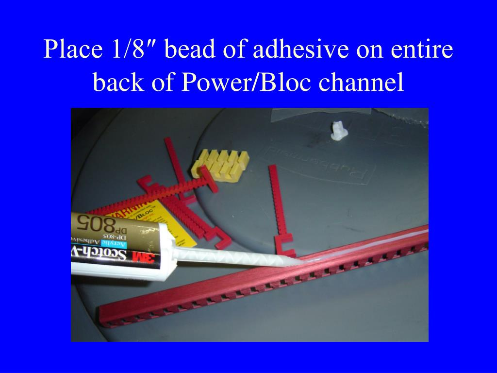 Place 1/8″ bead of adhesive on entire back of Power/Bloc channel
