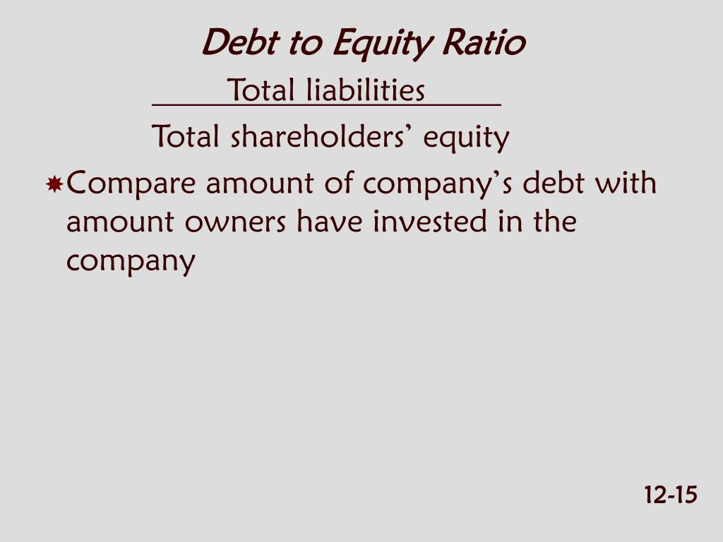 The debt to equity ratio is calculated by dividing total liabilities by total equity. The debt to equity ratio is considered a balance sheet ratio because all of the elements are reported on the balance sheet.
