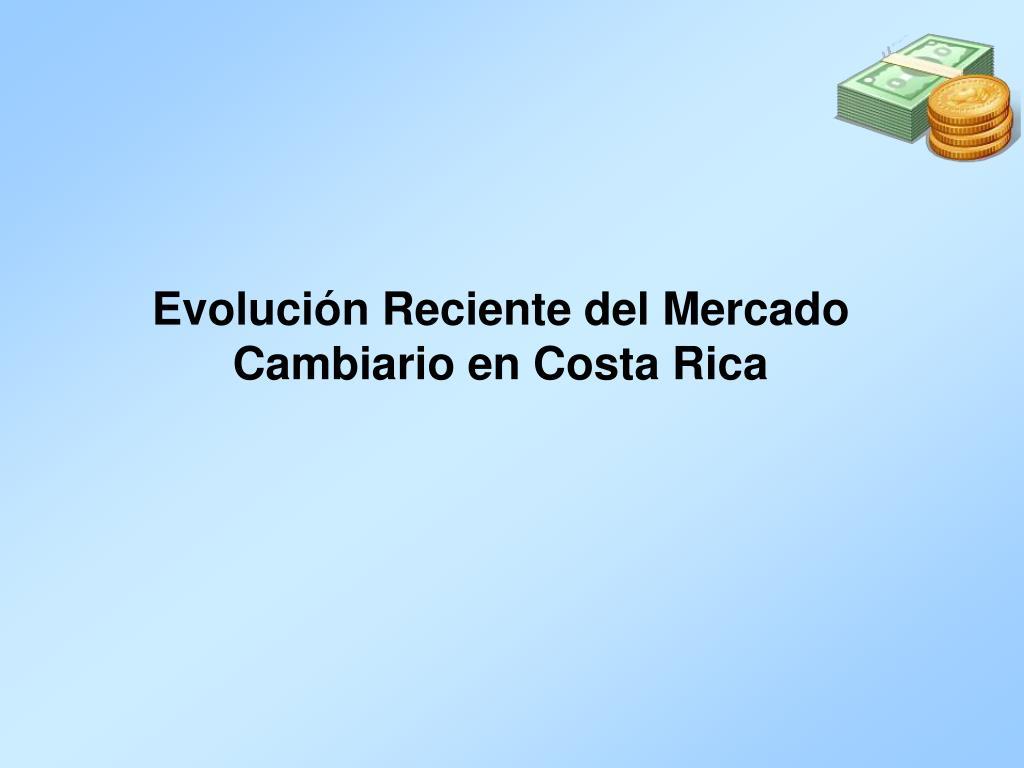 Evolución Reciente del Mercado Cambiario en Costa Rica
