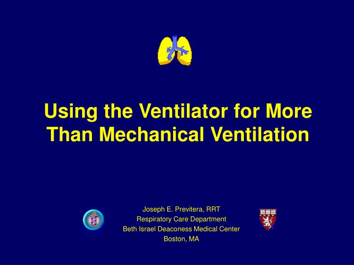 Using the ventilator for more than mechanical ventilation l.jpg