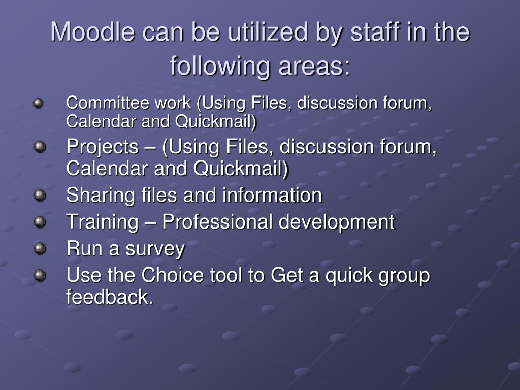 Moodle can be utilized by staff in the following areas: