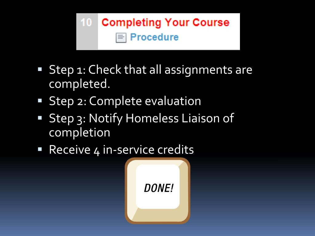 Step 1: Check that all assignments are completed.