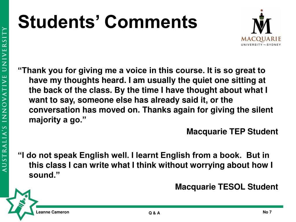 """Thank you for giving me a voice in this course. It is so great to have my thoughts heard. I am usually the quiet one sitting at the back of the class. By the time I have thought about what I want to say, someone else has already said it, or the conversation has moved on. Thanks again for giving the silent majority a go."""