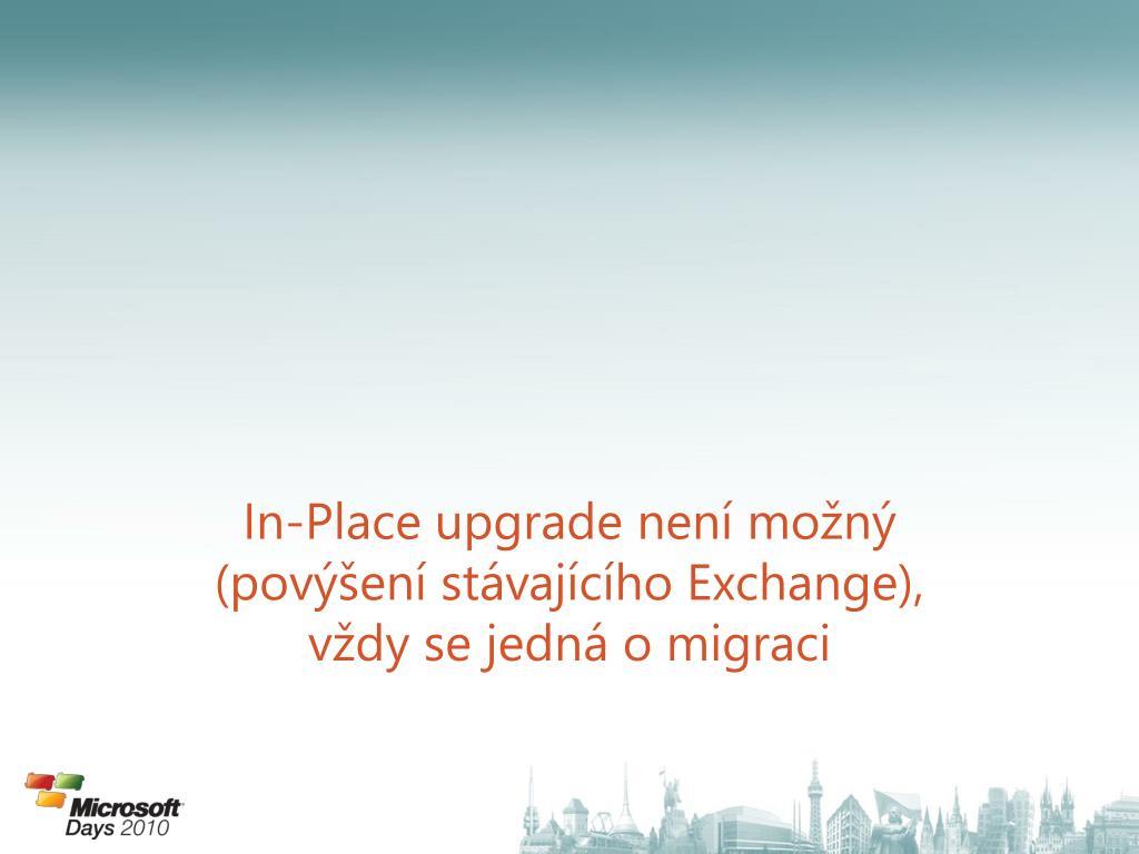 In-Place upgrade není možný (povýšení stávajícího Exchange), vždy se jedná o migraci