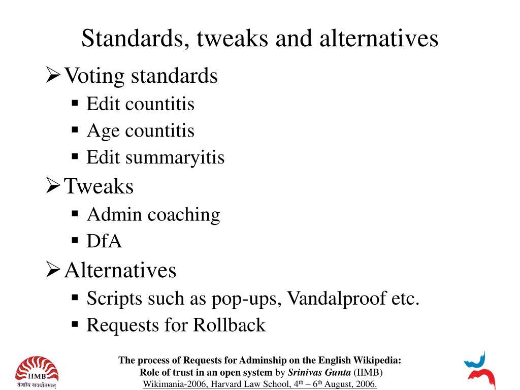 Standards, tweaks and alternatives
