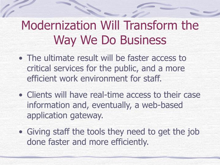 Modernization will transform the way we do business l.jpg
