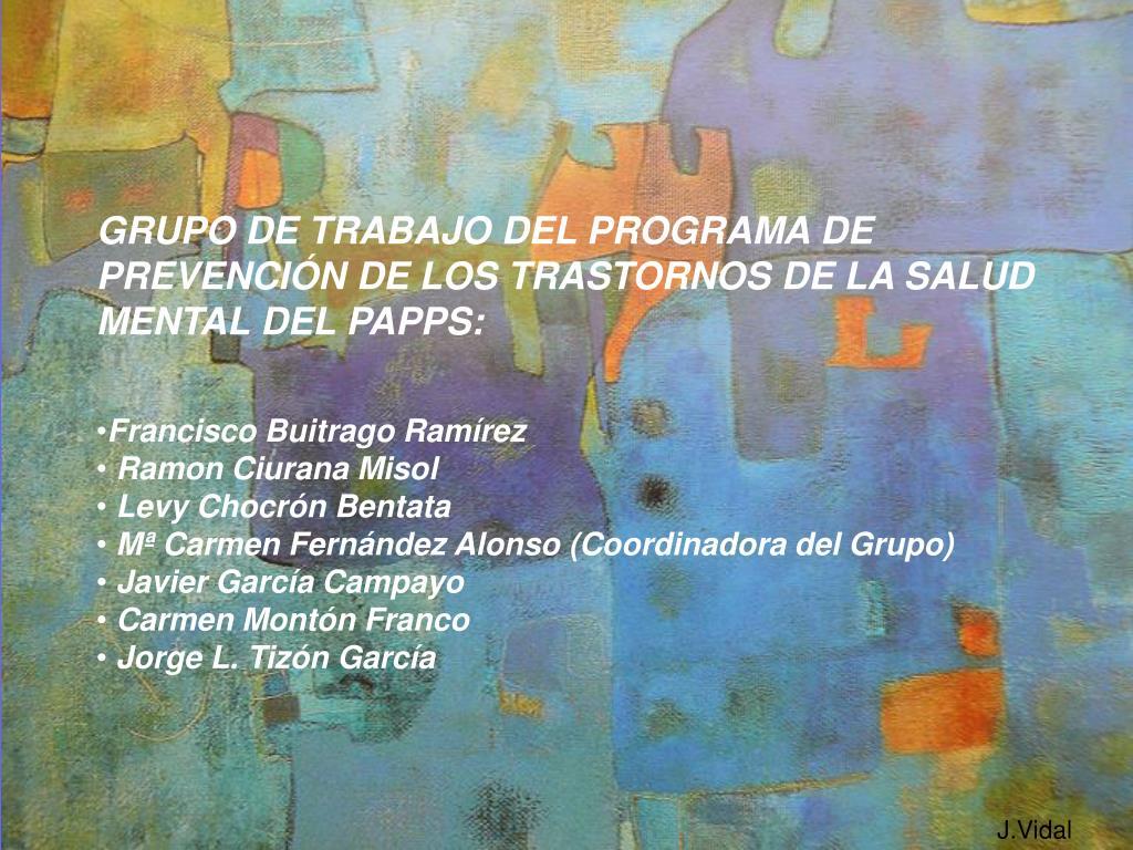 GRUPO DE TRABAJO DEL PROGRAMA DE PREVENCIÓN DE LOS TRASTORNOS DE LA SALUD MENTAL DEL PAPPS: