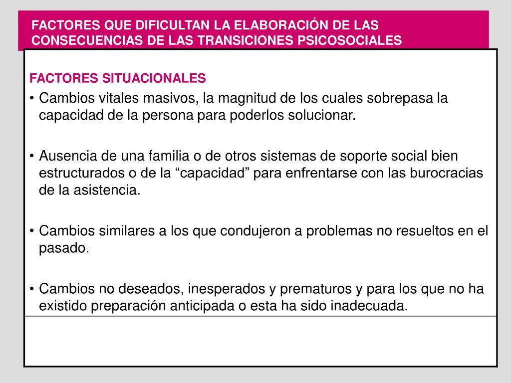 FACTORES QUE DIFICULTAN LA ELABORACIÓN DE LAS CONSECUENCIAS DE LAS TRANSICIONES PSICOSOCIALES