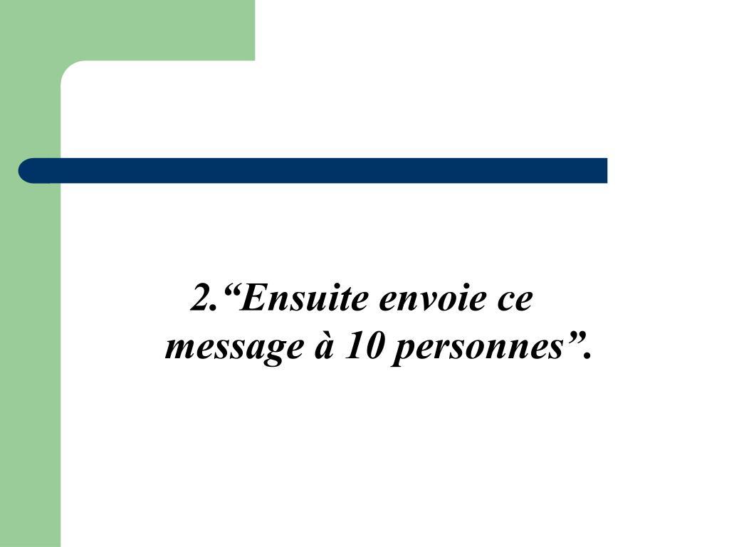 """2.""""Ensuite envoie ce message à 10 personnes""""."""