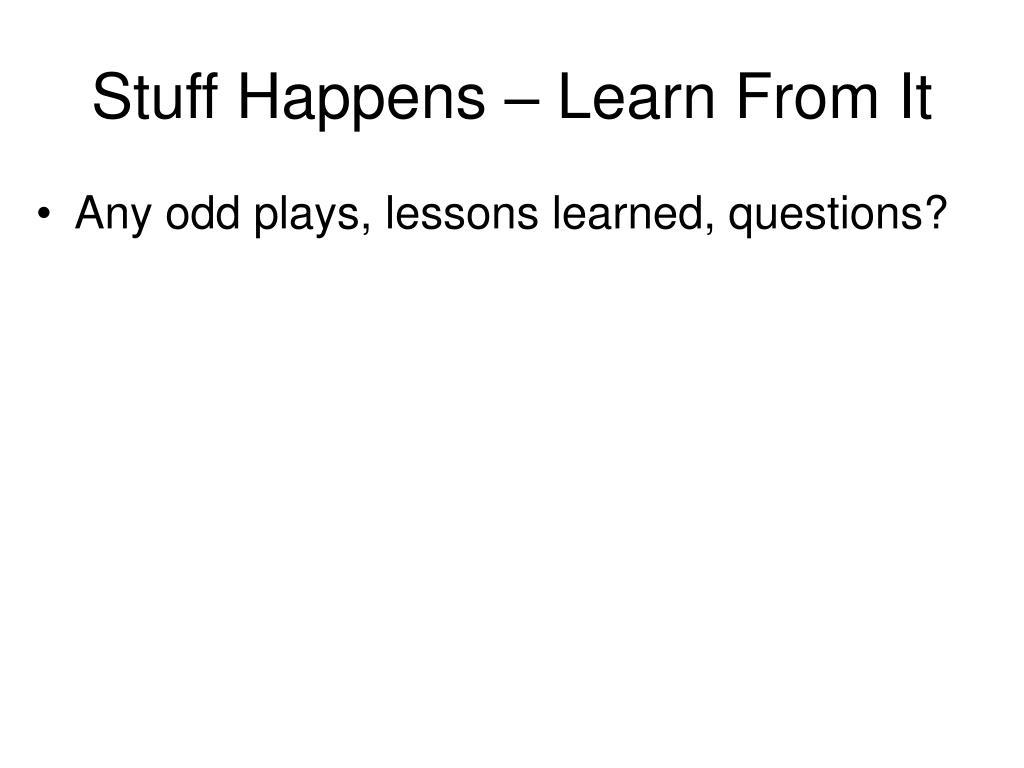 Stuff Happens – Learn From It