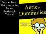 scooter here welcome to the aeries gradebook tutorial