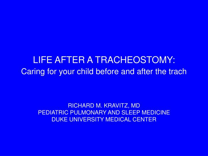 Life after a tracheostomy caring for your child before and after the trach l.jpg