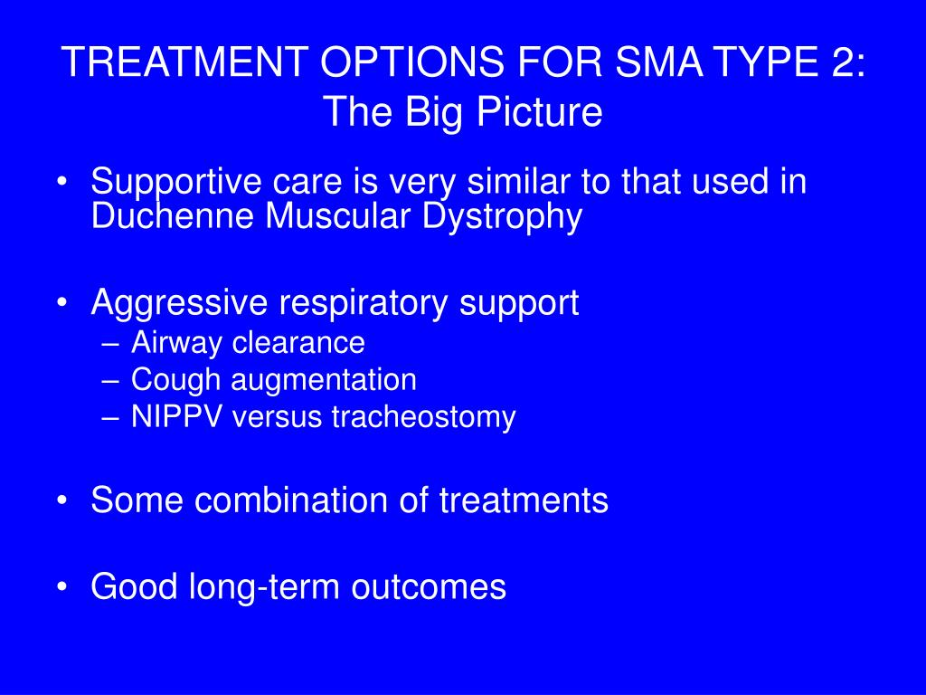 TREATMENT OPTIONS FOR SMA TYPE 2: