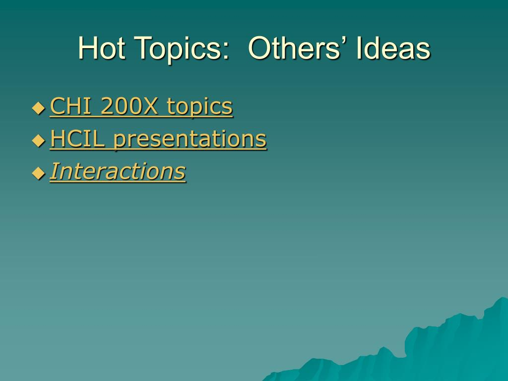 Hot Topics:  Others' Ideas