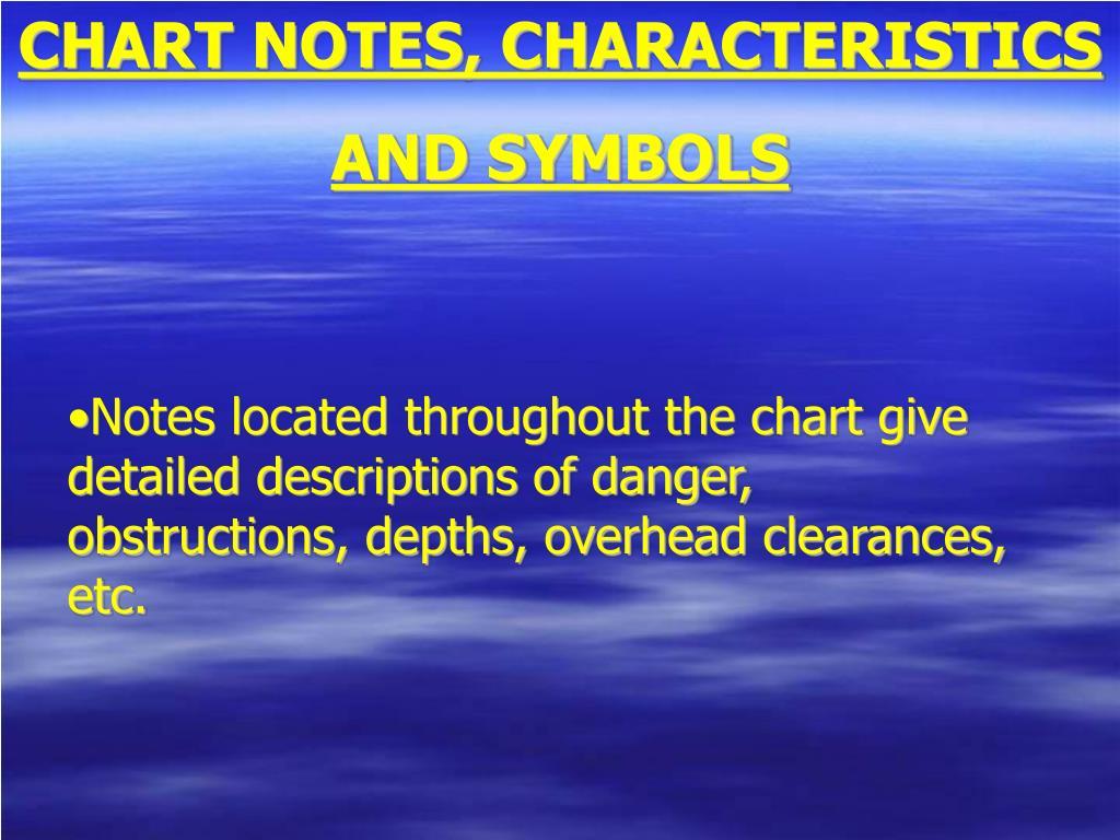 CHART NOTES, CHARACTERISTICS