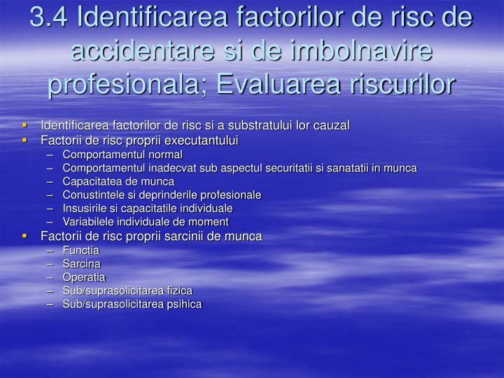 3.4 Identificarea factorilor de risc de accidentare si de imbolnavire profesionala; Evaluarea riscurilor