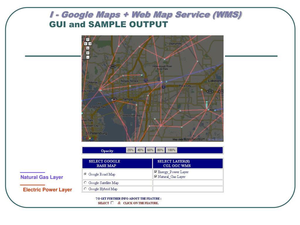I - Google Maps + Web Map Service (WMS)