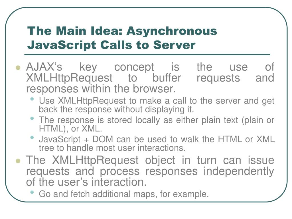 The Main Idea: Asynchronous JavaScript Calls to Server