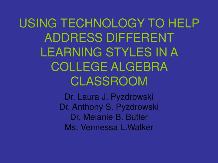 Using technology to help address different learning styles in a college algebra classroom l.jpg