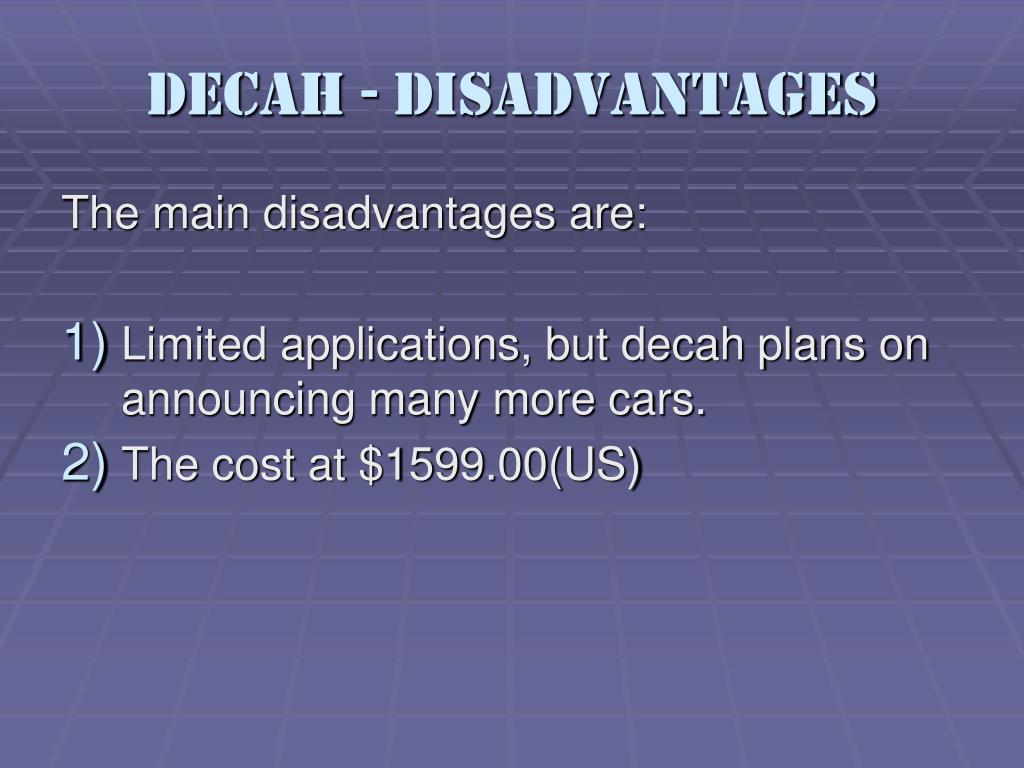 Decah - Disadvantages