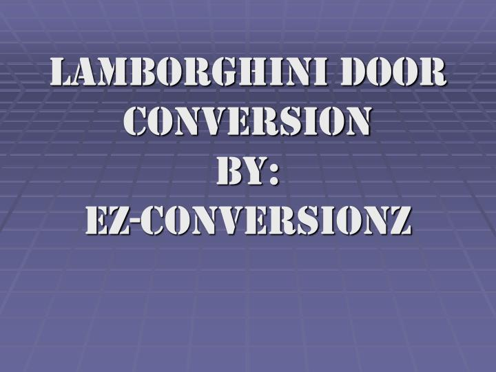 Lamborghini door conversion by ez conversionz